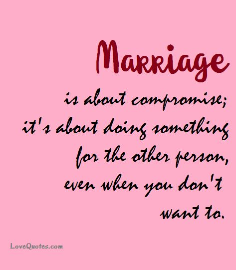 Marriage is about compromise; it's about doing something for the other person, even when you don't want to.  - Love Quotes - https://www.lovequotes.com/marriage-is-about-compromise/