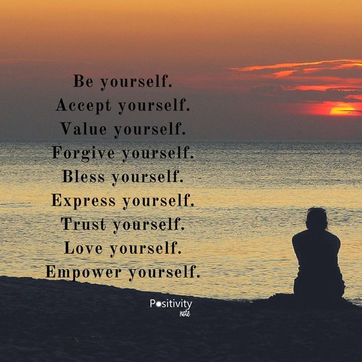 Be yourself. Accept yourself. Value yourself. Forgive yourself. Bless yourself. Express yourself. Trust yourself. Love yourself. Empower yourself. #positivitynote #upliftingyourspirit