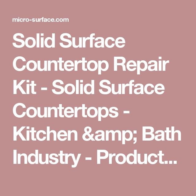 Solid Surface Countertop Repair Kit - Solid Surface Countertops - Kitchen & Bath Industry - Products By Application -MICRO-SURFACE FINISHING PRODUCTS, INC