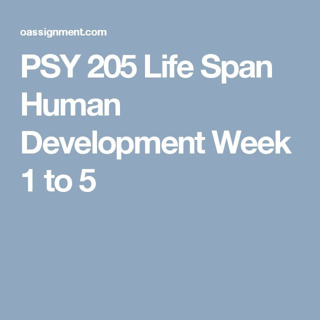 PSY 205 Life Span Human Development Week 1 to 5
