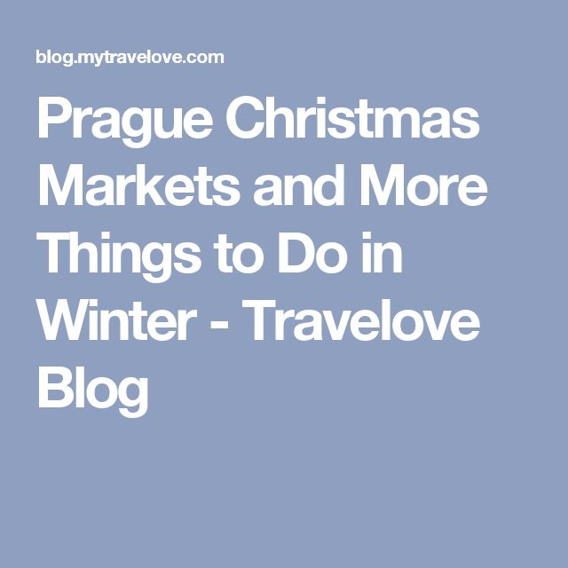 Prague Christmas Markets and More Things to Do in Winter - Travelove Blog