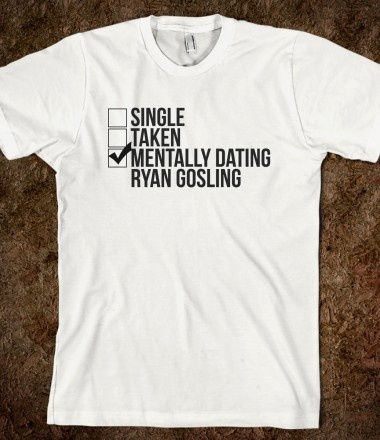 Mentally Dating Ryan Gosling Basically describes my life right now lol