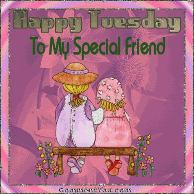 Happy Tuesday to my special friend days of the week tuesday happy tuesday…