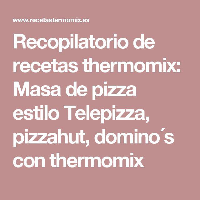 Recopilatorio de recetas thermomix: Masa de pizza estilo Telepizza, pizzahut, domino´s con thermomix