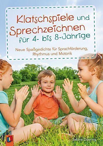 Klatschspiele und Sprechzeichnen für 4- bis 8-Jährige: Neue Spa�gedichte für Sprachförderung, Rhythmus und Motorik