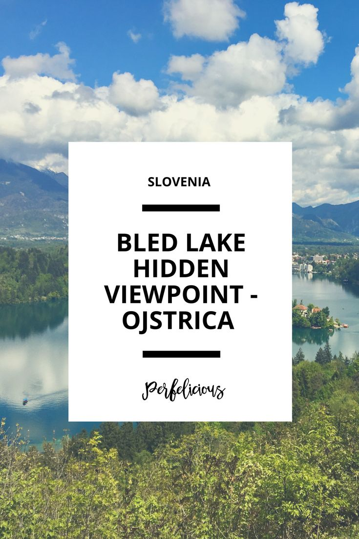 Bled Lake – A hidden viewpoint at Ojstrica • Perfelicious