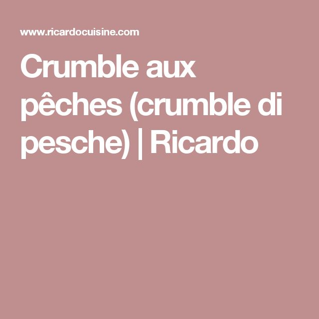 Crumble aux pêches (crumble di pesche)   Ricardo