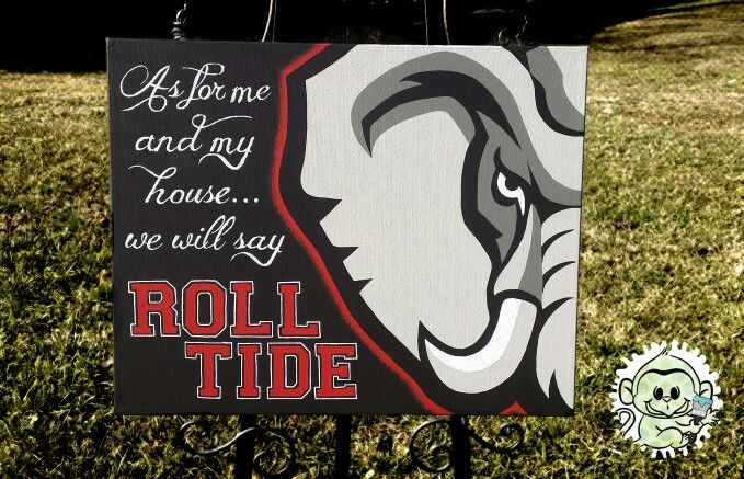 """As for me and my house, we will say Roll Tide"" Alabama Football Fan Art. Handpainting on 16""x20"" stretched canvas. Www.facebook.com/monkeyfingerscrafts"