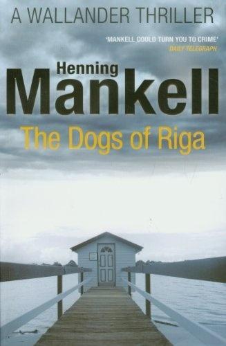 The Dogs of Riga // Henning Mankell [fiction, Swedish, Kurt Wallander]