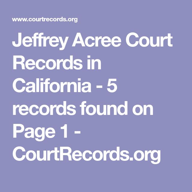 Jeffrey Acree Court Records in California - 5 records found on Page 1 - CourtRecords.org
