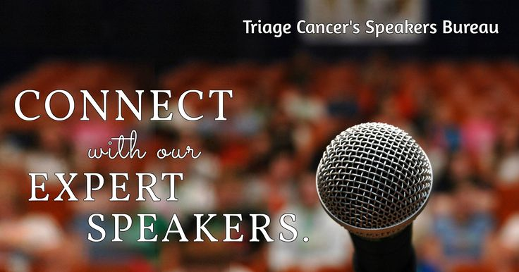 Our speaker's bureau consists of experts, survivors, and caregivers. Request a speaker for your event today.  http://triagecancer.org/services/speakers-bureau