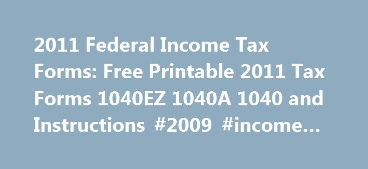 2011 Federal Income Tax Forms: Free Printable 2011 Tax Forms 1040EZ 1040A 1040 and Instructions #2009 #income #tax http://incom.remmont.com/2011-federal-income-tax-forms-free-printable-2011-tax-forms-1040ez-1040a-1040-and-instructions-2009-income-tax/  #2011 income tax forms # Income Tax Pro 2011 Federal Income Tax Forms Free Printable 2011 Tax Forms 1040EZ 1040A 1040 and Instructions 2011 income tax forms for IRS Federal 1040EZ, 1040A and 1040 long form filers are available for download in…