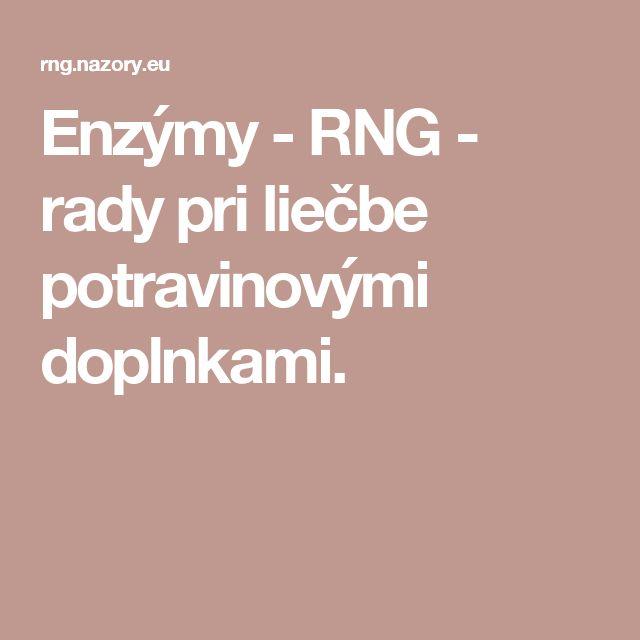 Enzýmy - RNG - rady pri liečbe potravinovými doplnkami.
