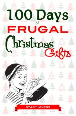100 Days of Frugal Christmas Gifts ebook . 100 gift ideas all gathered in one place, all gifts are $10 or less to make.