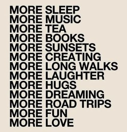 more: Buckets Lists, Life, Inspiration, Good Things, Quotes, Teas, Roads Trips, Long Walks, New Years
