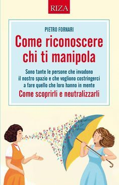 Come riconoscere chi ti manipola  Pietro Fornari - Edizioni Riza