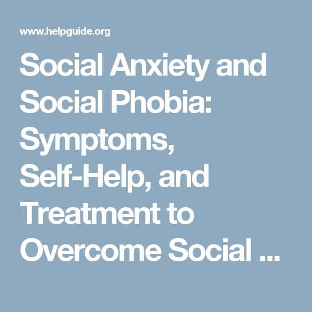 Social Anxiety and Social Phobia: Symptoms, Self-Help, and Treatment to Overcome Social Anxiety