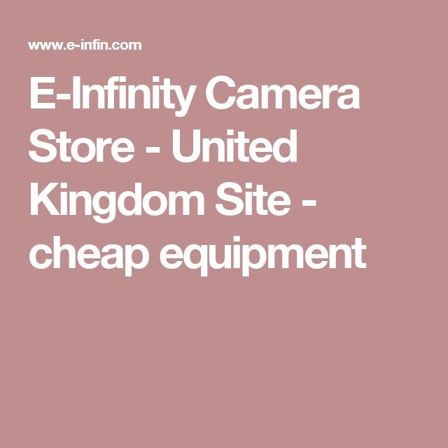 E-Infinity Camera Store - United Kingdom Site - cheap equipment
