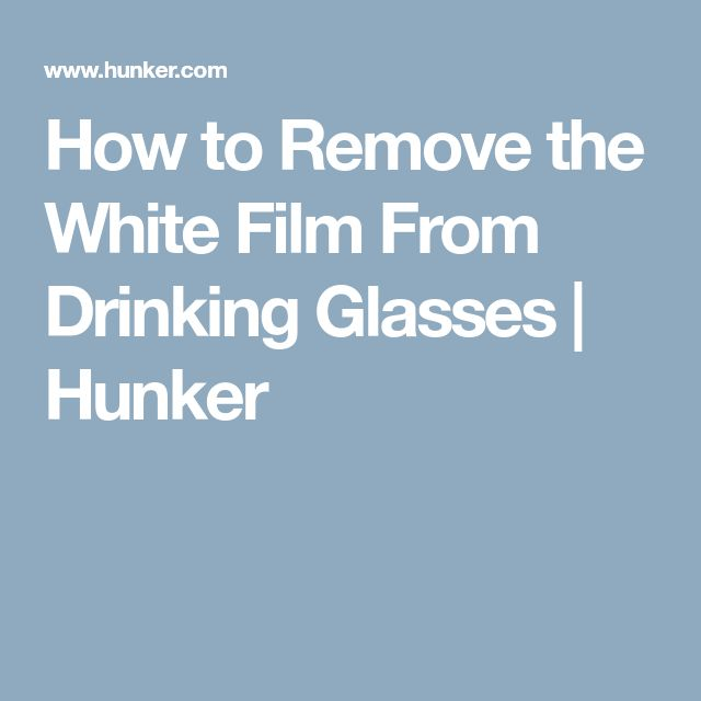 How to Remove the White Film From Drinking Glasses | Hunker