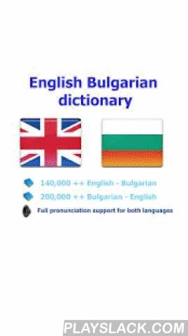 Bulgarian Best Dict  Android App - playslack.com ,  User will be satisfied with this Bulgarian - English dictionary because: - It has the largest vocabulary- Detail description for each word and a lot of samples- Simple UI & high performance make you feel easy when using* Full support pronunciation for both English and English will help you so much in study these languages. (This application can run in offline mode but need the internet connection for the pronunciation and web browser…