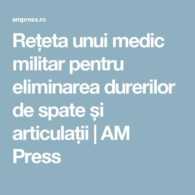 Rețeta unui medic militar pentru eliminarea durerilor de spate și articulații   AM Press