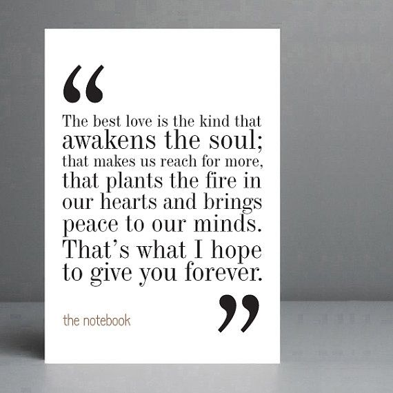Movie quote from the movie The Notebook    Perfect for 10x8 frames.    Printed on A4 192gsm Epson archival matte stock to ensure your print