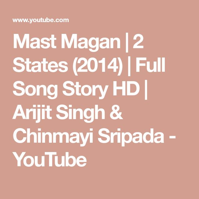 Mast Magan | 2 States (2014) | Full Song Story HD | Arijit Singh & Chinmayi Sripada - YouTube