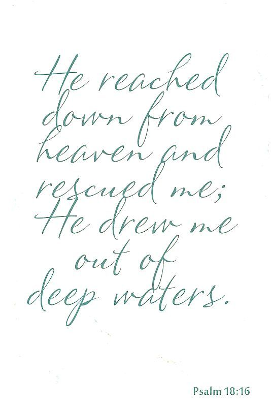 """Scripture - Ps 18:16 """"He....rescued me..."""" #Heartaches&Hardships #2bMe"""