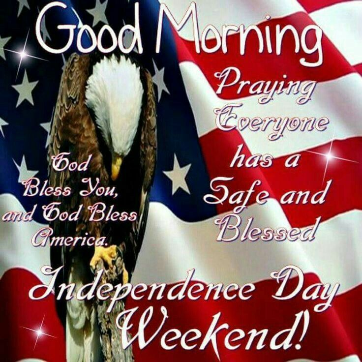 Good Morning, Independence Day Weekend! 4th of july fourth of july happy 4th of july good morning 4th of july quotes happy 4th of july quotes 4th of july images fourth of july quotes fourth of july images fourth of july pictures happy fourth of july quotes good morning independence day good morning happy 4th of july