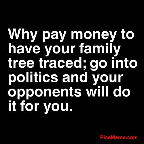 Family Tree: Families Quotes, Family Trees, Pay Money, Funny Money Quotes, Funny Quotes, So True, Families Trees, Funnies, Trees Tracing