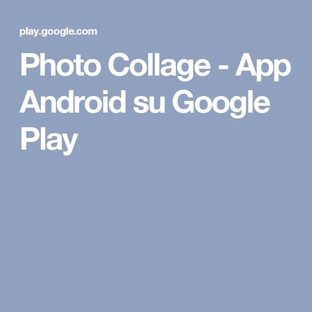 Photo Collage - App Android su Google Play