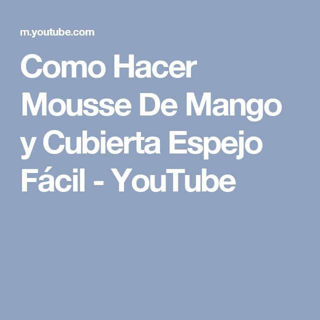 Como Hacer Mousse De Mango y Cubierta Espejo Fácil - YouTube