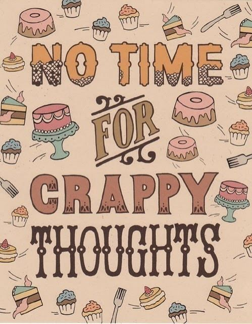 No time for crappy thoughts!