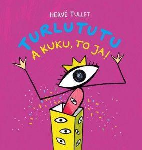 TURLUTUTU. A KUKU, TO JA - Herve Tullet