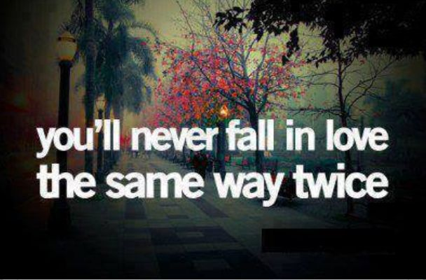 """"""" nunca te enamoras de la misma manera dos veces """""""