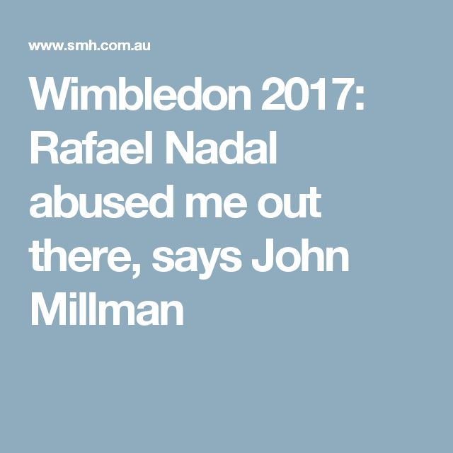 Wimbledon 2017: Rafael Nadal abused me out there, says John Millman