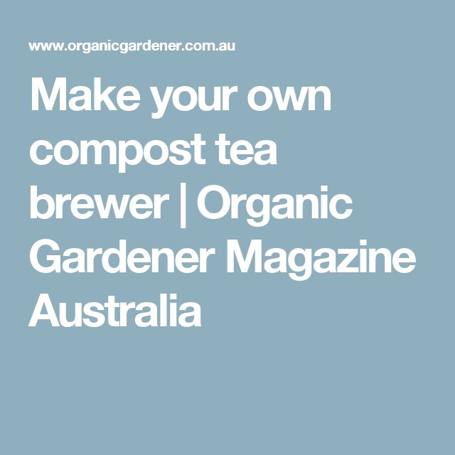 Make your own compost tea brewer | Organic Gardener Magazine Australia
