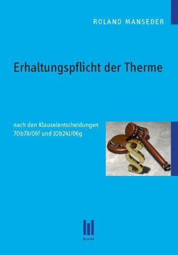 Roland Manseder, #MBA, akad. IM ( #Immobilienmanagement ) Absolvent:    Erhaltungspflicht der #Therme: nach den Klauselentscheidungen 7Ob78/06f und 1Ob241/06g: #Amazon.de: Roland Manseder: #Buch