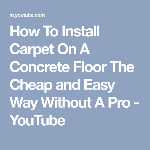 How To Install Carpet On A Concrete Floor The Cheap and Easy Way Without A Pro - YouTube