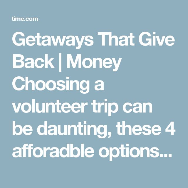 Getaways That Give Back | Money Choosing a volunteer trip can be daunting, these 4 afforadble options are worth it by Carolyn Bigda