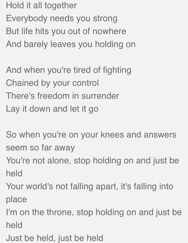 Just Be Held, Casting Crowns This might be my favorite one of all the many they've done<3