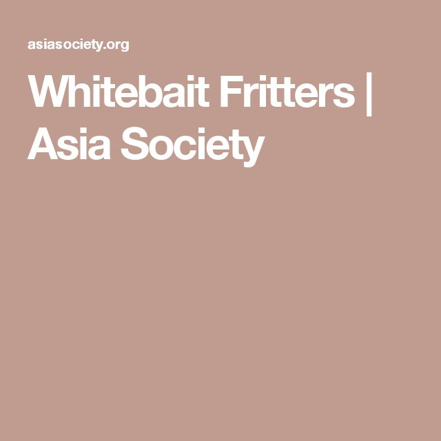 Whitebait Fritters | Asia Society