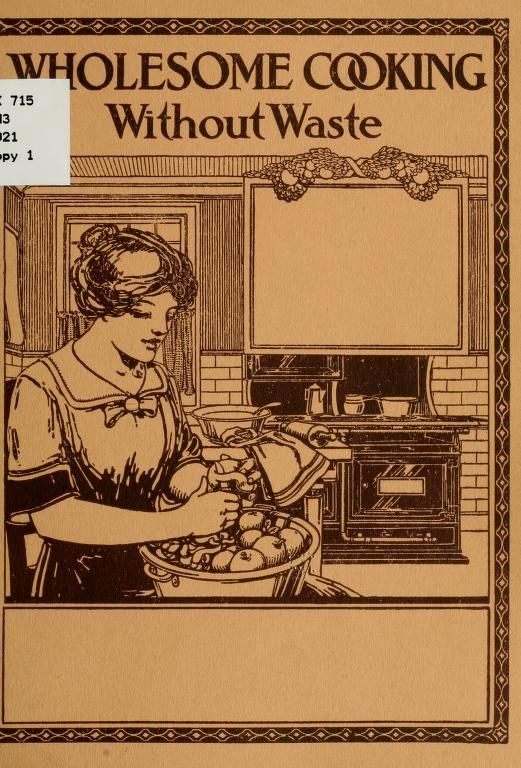"""Wholesome Cooking: Without Waste"" By Mrs Ethel (Longley) Harris (1916) Published By Rand, McNally & Company"