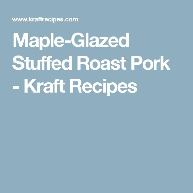 Maple-Glazed Stuffed Roast Pork - Kraft Recipes