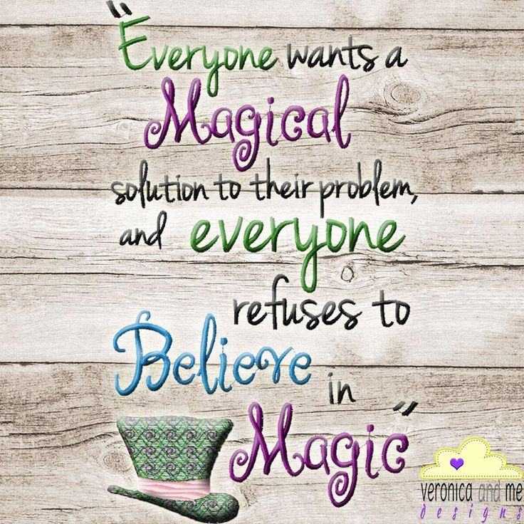 Everyone wants a little magic in their lives to help them believe the impossible is possible.  Help those who have stopped believing in the magic of life remember with this unique quote and hat embroidery design – perfect for a throw pillow or wall hanging.