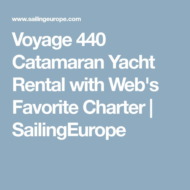 Voyage 440 Catamaran Yacht Rental with Web's Favorite Charter | SailingEurope