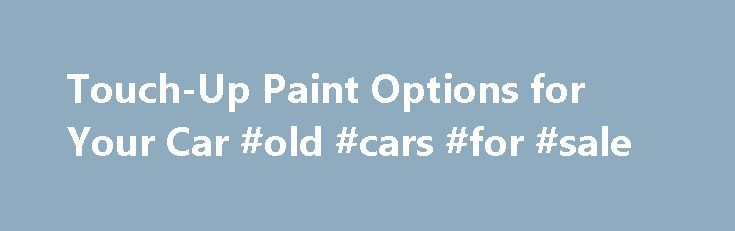 Touch-Up Paint Options for Your Car #old #cars #for #sale http://car.nef2.com/touch-up-paint-options-for-your-car-old-cars-for-sale/  #car touch up paint # Touch-Up Paint Options for Your Car 1 of 3 Every[...]