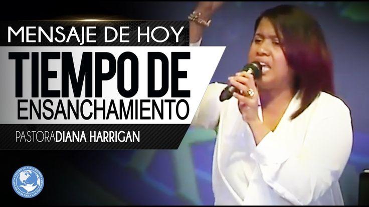 Tiempo de Ensanchamiento - Pastora Diana Harrigan ///TIENES QUE VERLO///