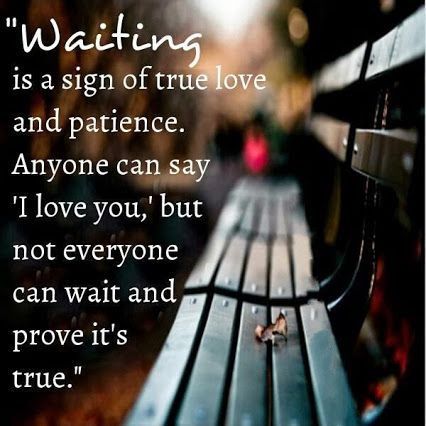 "Waiting is a sign of true love and patience. Anyone can say ""I love you,"" but not everyone can wait and prove it's true."