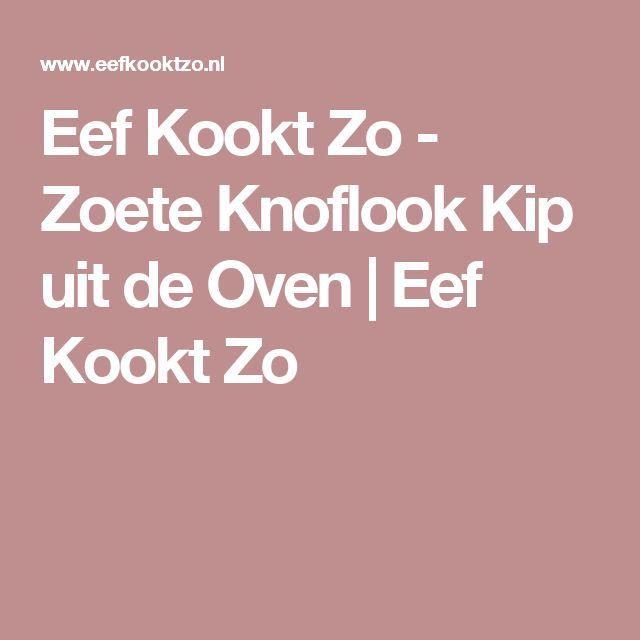 Eef Kookt Zo - Zoete Knoflook Kip uit de Oven | Eef Kookt Zo